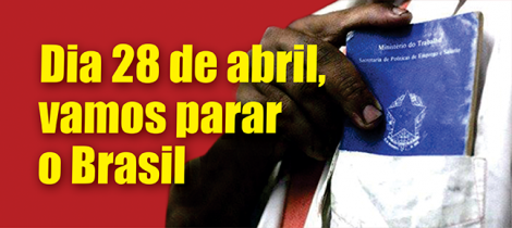 DIA 28 DE ABRIL, VAMOS PARAR O BRASIL | Contra as reformas da Previdência e trabalhista e contra a terceirização